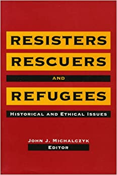 Book Resisters, Rescuers, and Refugees: Historical and Ethical Issues