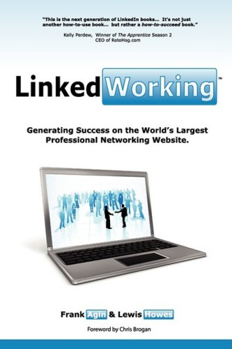 LinkedWorking: Generating Success on LinkedIn … the World's Largest Professional Networking Website