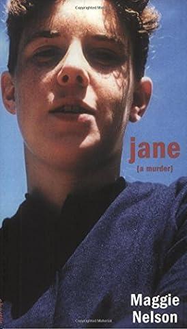 Jane: A Murder (Soft Skull Shortlit) by Maggie Nelson (17-Mar-2005) Paperback (Maggie Nelson Jane)