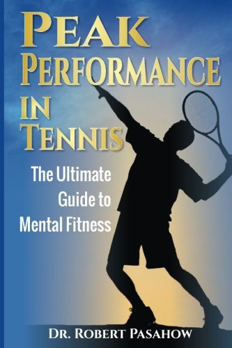 Read Online Peak Performance in Tennis: The Ultimate Guide to Mental Fitness PDF