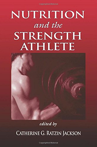 Nutrition and the Strength Athlete (Nutrition in Exercise & Sport)