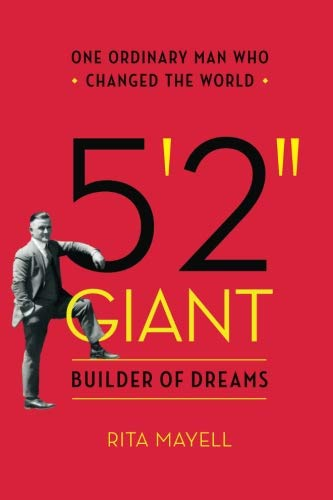 5'2'' GIANT, Builder of Dreams: One Ordinary Man Who Changed the World