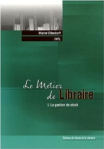 Le métier de libraire : Tome 1, La gestion de stock par Ollendorff