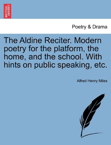 Download The Aldine Reciter. Modern poetry for the platform, the home, and the school. With hints on public speaking, etc. PDF