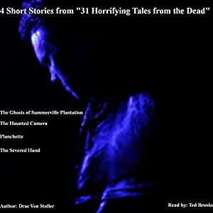 4 Short Stories from '31 Horrifying Tales from the Dead': The Haunted Camera, The Ghosts of Summerville Plantation, Planchette, The Severed Hand Audiobook