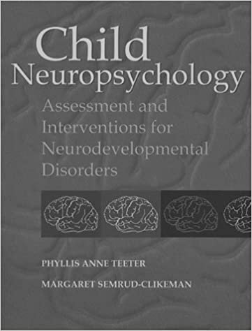 Book Child Neuropsychology: Assessment and Interventions for Neuropsychiatric and Neurodevelopmental Disorders of Childhood