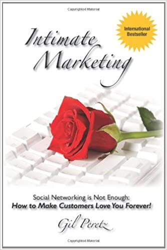 Intimate Marketing: Social Networking is Not Enough: How to Make Customers Love You Forever!