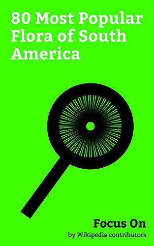 (Focus On: 80 Most Popular Flora of South America: Opuntia, Dahlia, Centella Asiatica, Mimosa Pudica, Passiflora, Equisetum, Alstroemeria, Bacopa Monnieri, Cyperus Esculentus, Typha, etc.)