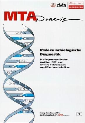 Molekularbiologische Diagnostik: Die Polymerase Kettenreaktion (PCR) und weitere Nukleinsäureamplilfikationstechniken
