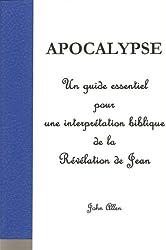 APOCALYPSE - Un guide essentiel pour une interprétation biblique de la Révélation de Jean (French Edition)