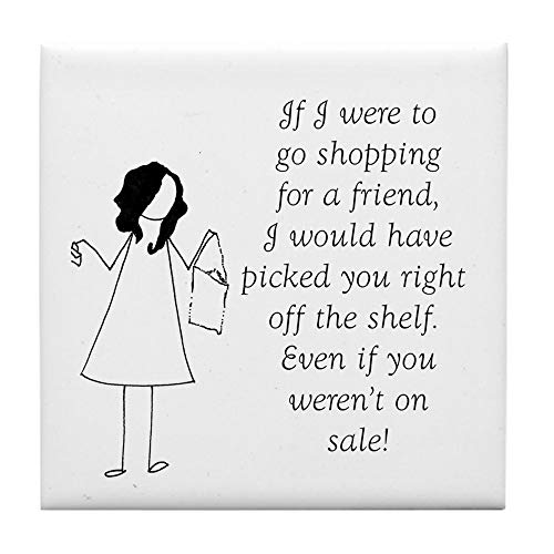 CafePress If I were to Go Shopping for A Friend Tile Coaster, Drink Coaster, Small Trivet