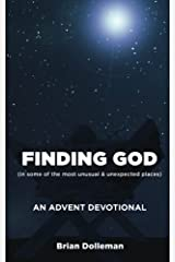 Finding God: An Advent Devotional: Finding God in some of the most unusual & unexpected places Paperback