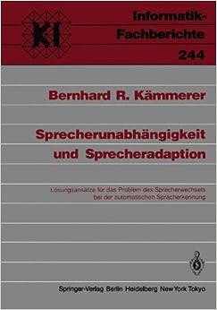 Book Sprecherunabhängigkeit und Sprecheradaption: Lösungsansätze für das Problem des Sprecherwechsels bei der automatischen Spracherkennung (Informatik-Fachberichte) (German Edition)
