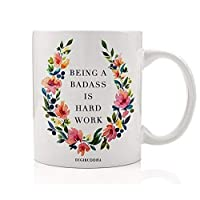 Being A Badass Is Hard Work Coffee Mug Gift Idea Unique Pretty Birthday Gift Woman Female Office Coworker Humorous Christmas Present for Mom Wife Girlfriend 11oz Ceramic Tea Cup by Digibuddha DM0236