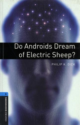 Oxford Bookworms Library: Level 5:: Do Androids Dream of Electric Sheep? (Oxford Bookworms ELT)