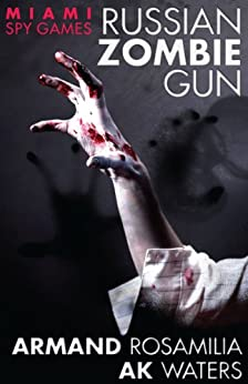 Miami Spy Games: Russian Zombie Gun by [Rosamilia, Armand, Waters, AK]