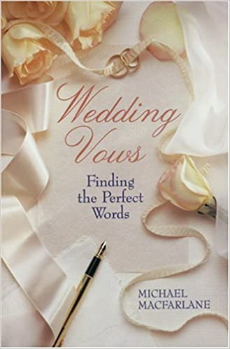 Wedding Vows Finding The Perfect Words Michael Macfarlane Amazon Books