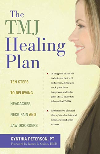 The TMJ Healing Plan: Ten Steps to Relieving Headaches, Neck Pain and Jaw Disorders (Positive Options for Health) (Best Solutions For Tmj)