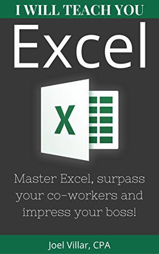 I Will Teach You Excel: Master Excel, surpass your co-workers, and impress your boss! ()