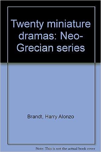 Twenty miniature dramas: Neo- Grecian series