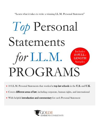 Top Personal Statements for LLM Programs: 10 LL.M. Personal Statement Samples that worked at Top Law Schools in the U.S. and U.K. (Guide to the LLM Admissions Process) (Volume 1)
