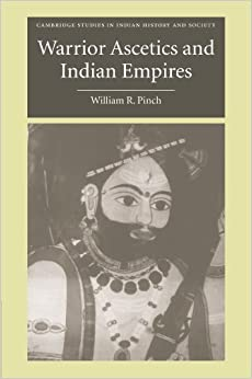 Warrior Ascetics and Indian Empires (Cambridge Studies in Indian History and Society) by Pinch, William R. (August 16, 2012)