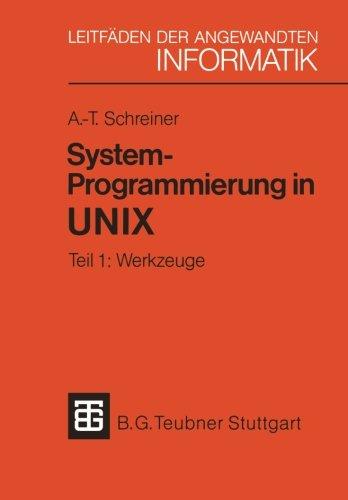 System-Programmierung in UNIX: Tei 1: Werkzuge (XLeitfden der angewandten Informatik) (German Edition)