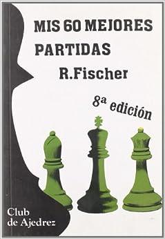 Mis 60 Mejores Partidas por Robert Fischer epub