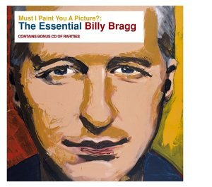 Must I Paint You a Picture: Essential Billy Bragg by BRAGG,BILLY