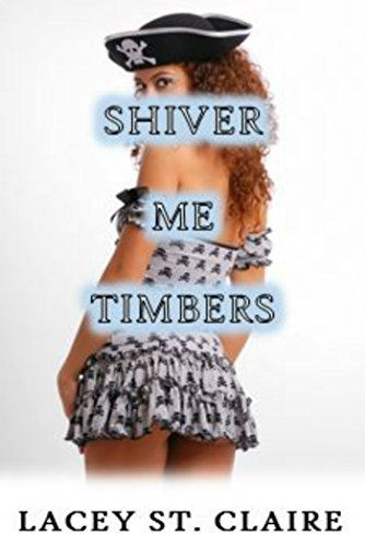 - SHIVER ME TIMBERS: A Sexy Pirate Tale