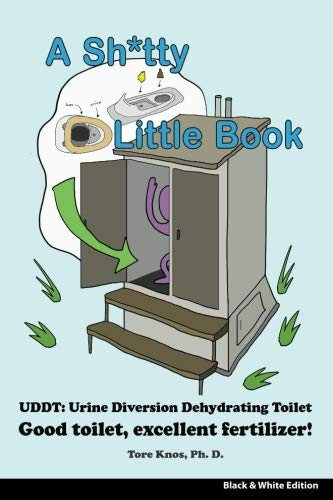A Sh*tty Little Book: Urine-Diverting Dehydrating Toilet, Safe Sewage Best Fertilizer, 6