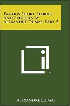 Famous Short Stories and Episodes by Alexandre Dumas, Part 2