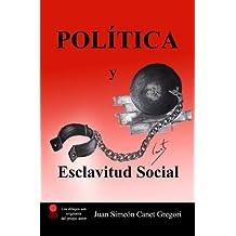 POLITICA y Esclavitud Social (Jerarquias del Poder) (Volume 1) (Spanish Edition) by Juan Simeon Canet Gregori (2014-12-16)