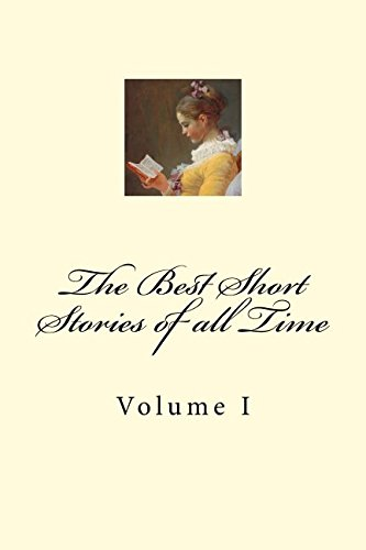 The Best Short Stories of all Time: Volume I (BEST SHORT STORIES classic series) (Volume 1)
