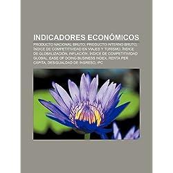 Indicadores Economicos: Producto Nacional Bruto, Producto Interno Bruto, Indice de Competitividad En Viajes y Turismo, Indice de Globalizacion by Fuente Wikipedia (Folleto) 26 may 2011