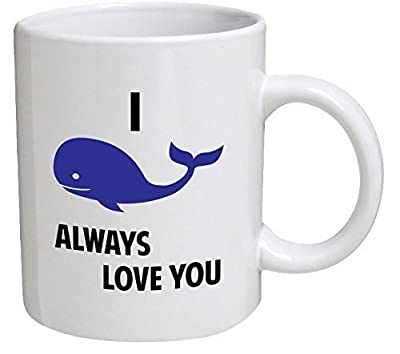 Best funny gift - 11OZ Coffee Mug - I whale, will always love you, I will - Perfect for birthday, men, women, present for him, her, dad, mom, son, daughter, sister, brother, wife, husband or friend.