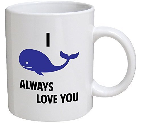 I Whale Will Always Love You I Will 11 Ounces Funny Coffee Mug