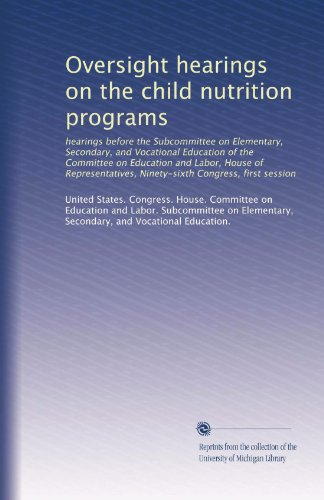Oversight hearings on the child nutrition programs: hearings before the Subcommittee on Elementary, Secondary, and Vocational Education of the ... Ninety-sixth Congress, first session