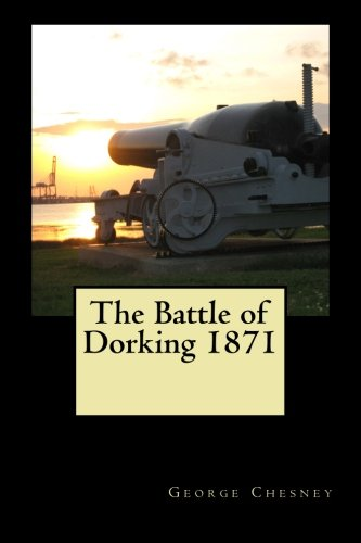 The Battle of Dorking 1871: With Introduction by G.H. Powell and follow-up The Lull Before Dorking