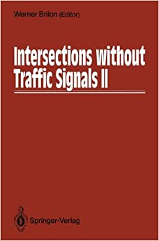 Intersections without Traffic Signals II: Proceedings of an International Workshop, 18-19 July, 1991 in Bochum, Germany: Workshop Proceedings
