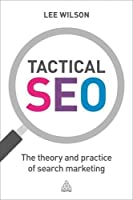 Tactical SEO: The Theory and Practice of Search Marketing Front Cover