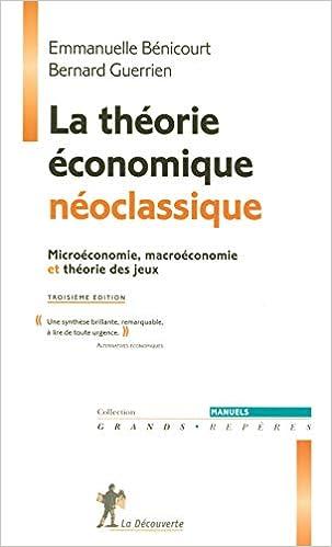 Amazon Fr La Theorie Economique Neoclassique Microeconomie Macroeconomie Et Theorie Des Jeux Bernard Guerrien Emmanuelle Benicourt Livres