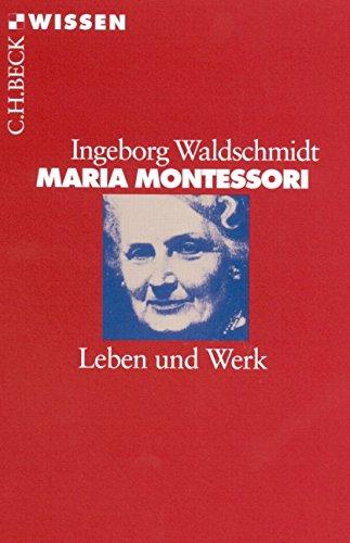 Maria Montessori: Leben und Werk (Beck'sche Reihe)