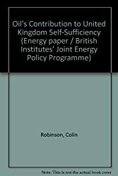 Oil's Contribution to United Kingdom Self-Sufficiency (Energy paper / British Institutes' Joint Energy Policy Programme)