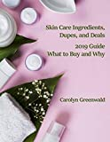 Skin Care Ingredients, Dupes, And Deals: 2019 Guide: What To Buy And Why