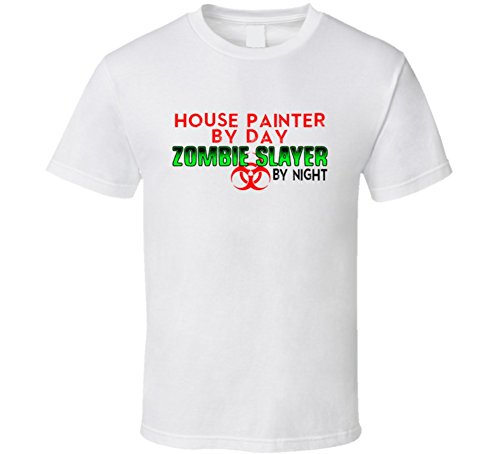 House Painter By Day Zombie Slayer By Night Halloween Costume Job T Shirt 2XL White - House Painter Halloween Costume