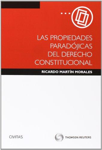 Las Propiedades Paradójicas del Derecho Constitucional (Monografía) por Martín Morales, Ricardo