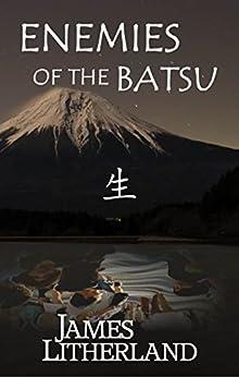 Enemies of the Batsu (Miraibanashi, Book 2) by [Litherland, James]