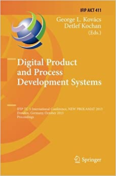 Book Digital Product and Process Development Systems: IFIP TC 5 International Conference, NEW PROLAMAT 2013, Dresden, Germany, October 10-11, 2013, ... in Information and Communication Technology)
