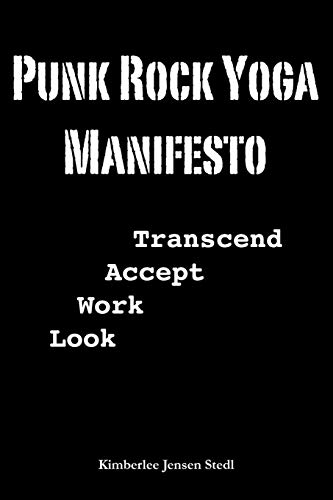 Punk Rock Yoga Manifesto: Look, Work, Accept, Transcend -